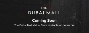 Dubai Mall to open a Virtual store on noon.com - Dubaisavers